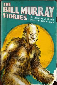 the bill murray stories life lessons learned from a mythical man