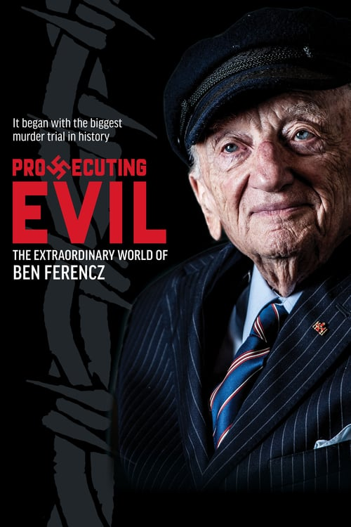 prosecuting evil the extraordinary world of ben ferencz