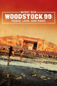 woodstock 99 peace love and rage